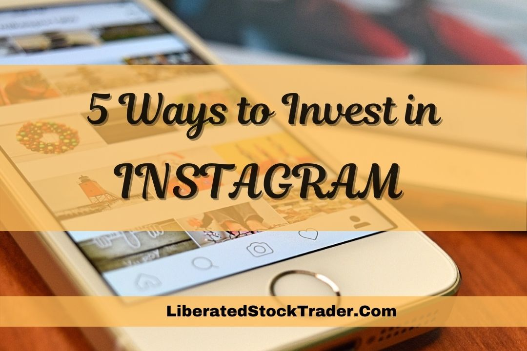 5 Best Ways to Invest In Instagram Stock